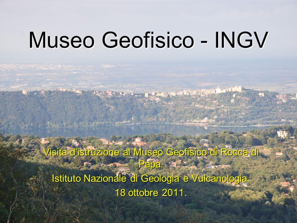 Museo Geofisico - INGV Visita d'istruzione al Museo Geofisico di Rocca di Papa. Istituto Nazionale di Geologia e Vulcanologia.