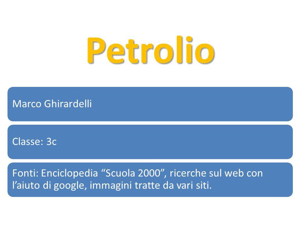 Petrolio Marco Ghirardelli Classe: 3c