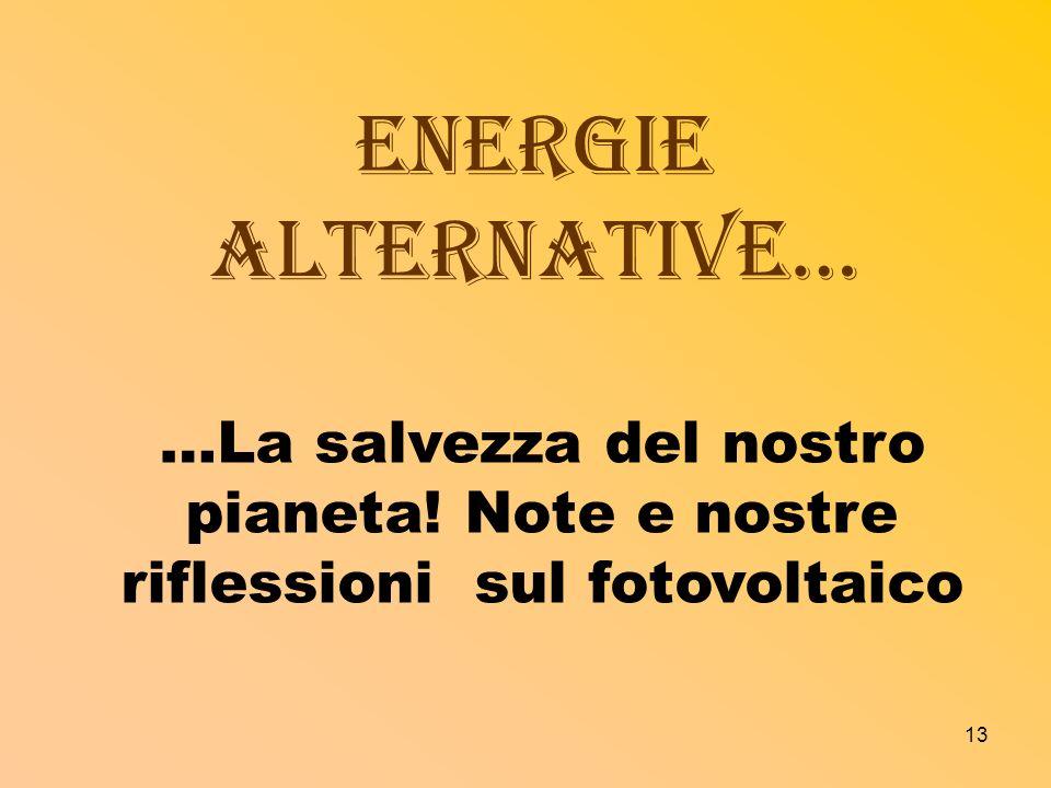 Energie alternative… …La salvezza del nostro pianeta! Note e nostre riflessioni sul fotovoltaico