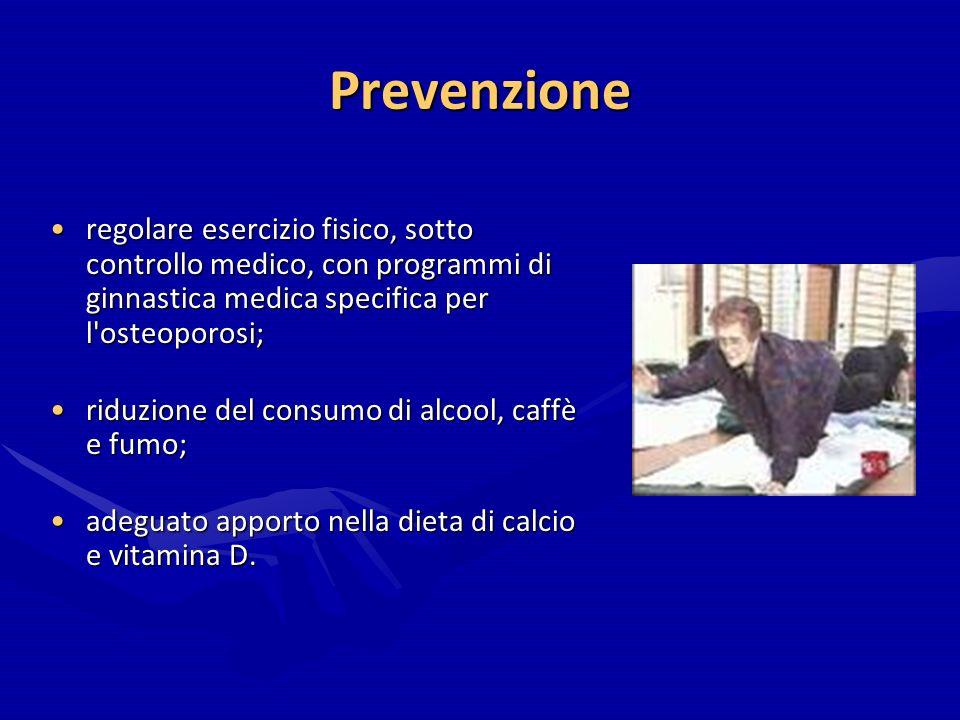 Prevenzione regolare esercizio fisico, sotto controllo medico, con programmi di ginnastica medica specifica per l osteoporosi;
