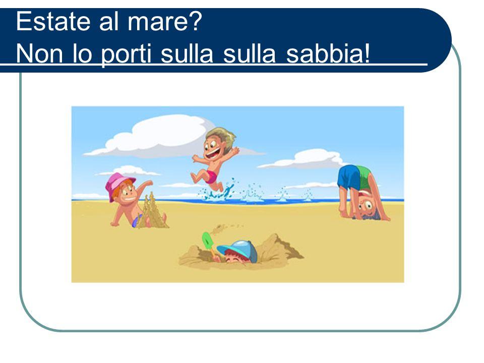 Estate al mare Non lo porti sulla sulla sabbia!