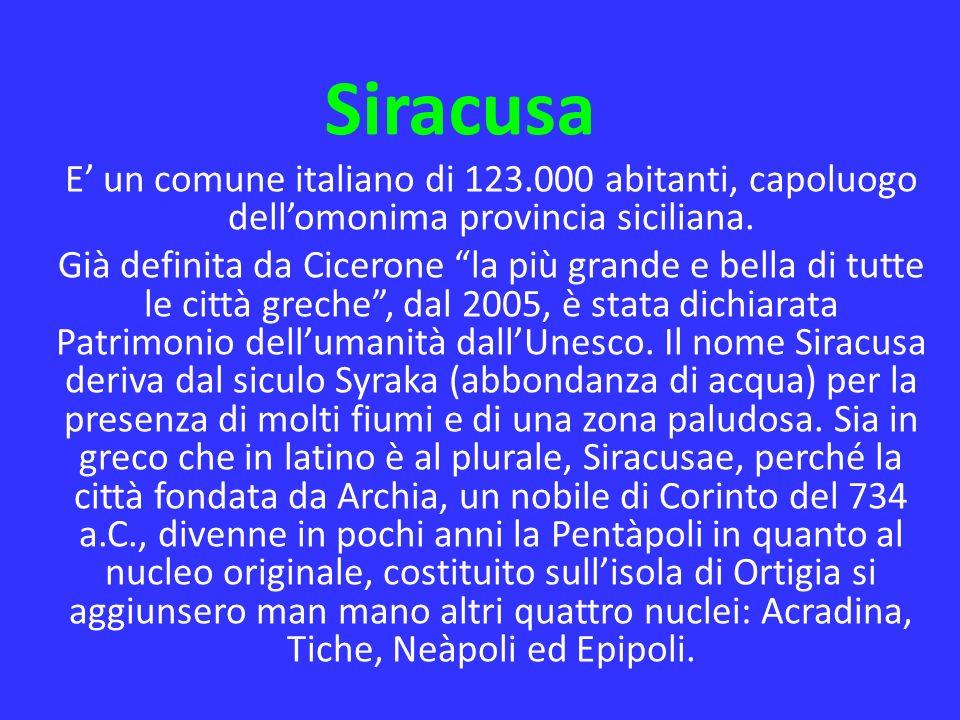 Siracusa E' un comune italiano di 123.000 abitanti, capoluogo dell'omonima provincia siciliana.