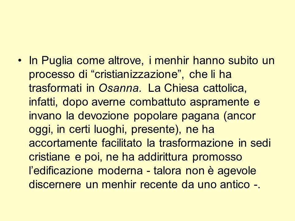 In Puglia come altrove, i menhir hanno subito un processo di cristianizzazione , che li ha trasformati in Osanna.
