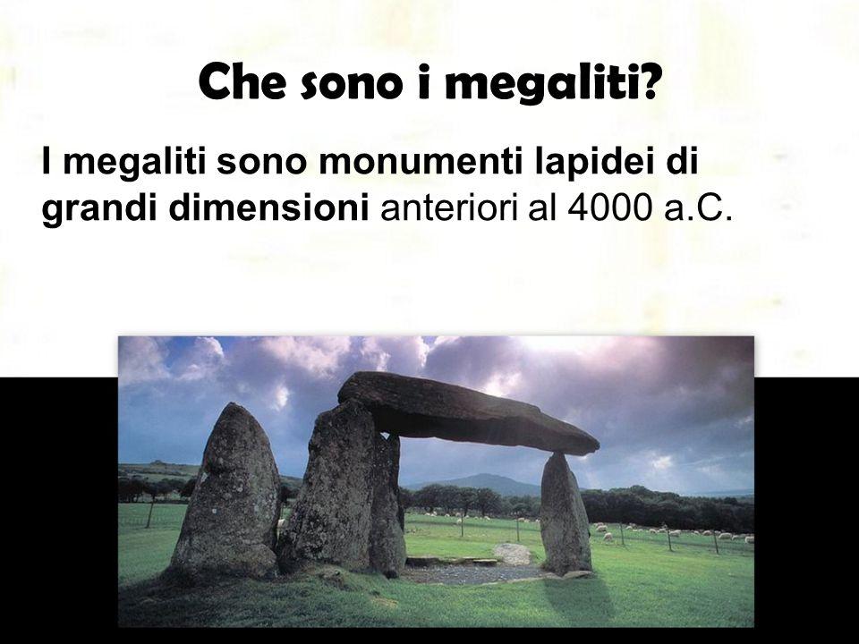 Che sono i megaliti I megaliti sono monumenti lapidei di grandi dimensioni anteriori al 4000 a.C.