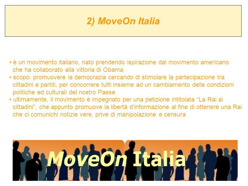 2) MoveOn Italia è un movimento italiano, nato prendendo ispirazione dal movimento americano. che ha collaborato alla vittoria di Obama.