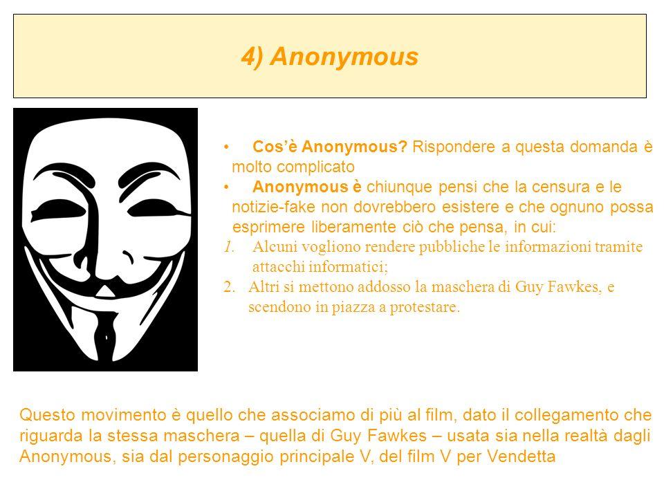 4) Anonymous Cos'è Anonymous Rispondere a questa domanda è. molto complicato. Anonymous è chiunque pensi che la censura e le.