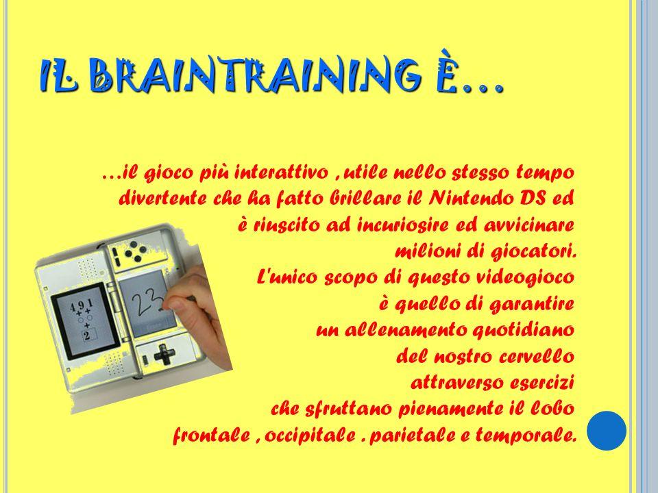 IL BRAINTRAINING È… …il gioco più interattivo , utile nello stesso tempo divertente che ha fatto brillare il Nintendo DS ed.