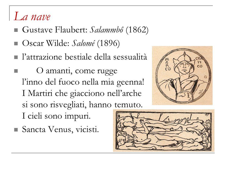 La nave Gustave Flaubert: Salammbô (1862) Oscar Wilde: Salomé (1896)