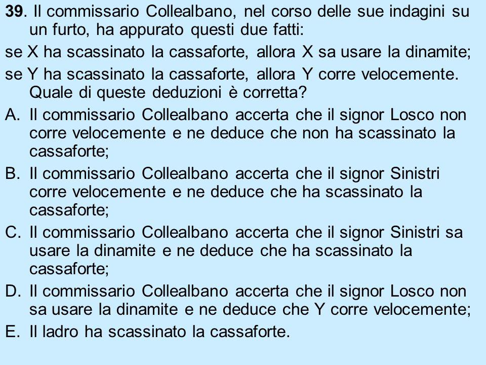 39. Il commissario Collealbano, nel corso delle sue indagini su un furto, ha appurato questi due fatti: