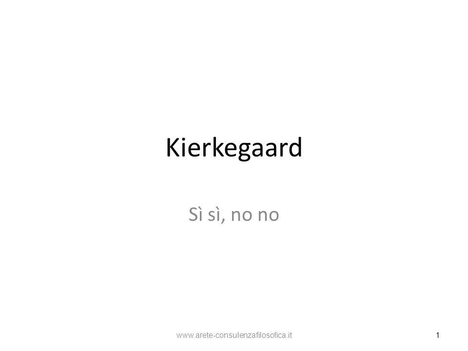 Kierkegaard Sì sì, no no www.arete-consulenzafilosofica.it