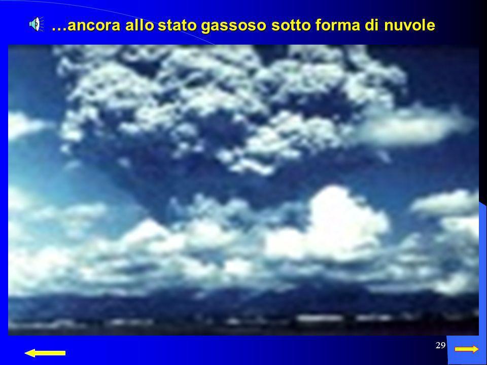 …ancora allo stato gassoso sotto forma di nuvole