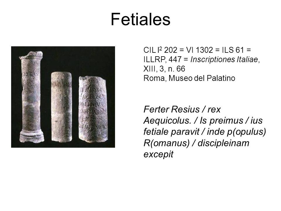 Fetiales CIL l2 202 = VI 1302 = ILS 61 = ILLRP, 447 = Inscriptiones Italiae, XIII, 3, n. 66. Roma, Museo del Palatino.