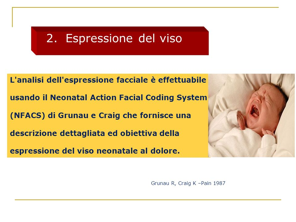 2. Espressione del viso L analisi dell espressione facciale è effettuabile. usando il Neonatal Action Facial Coding System.