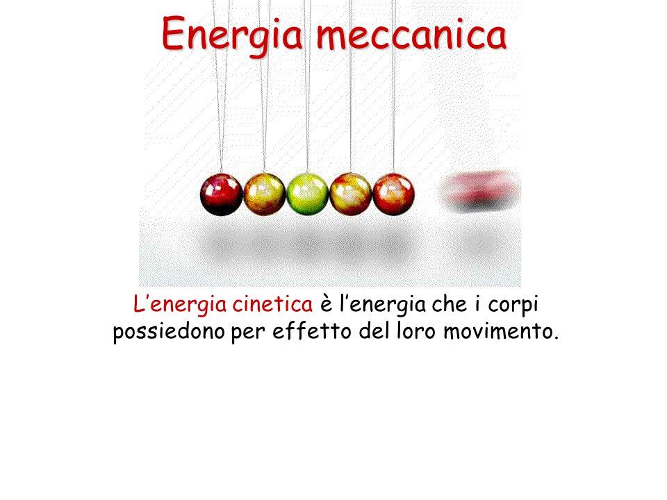 Energia meccanica L'energia cinetica è l'energia che i corpi possiedono per effetto del loro movimento.
