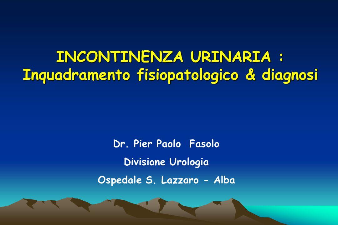 INCONTINENZA URINARIA : Inquadramento fisiopatologico & diagnosi