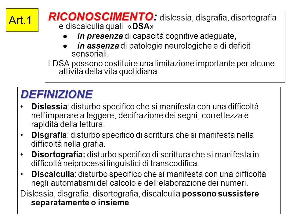 Art.1RICONOSCIMENTO: dislessia, disgrafia, disortografia e discalculia quali «DSA» ● in presenza di capacità cognitive adeguate,
