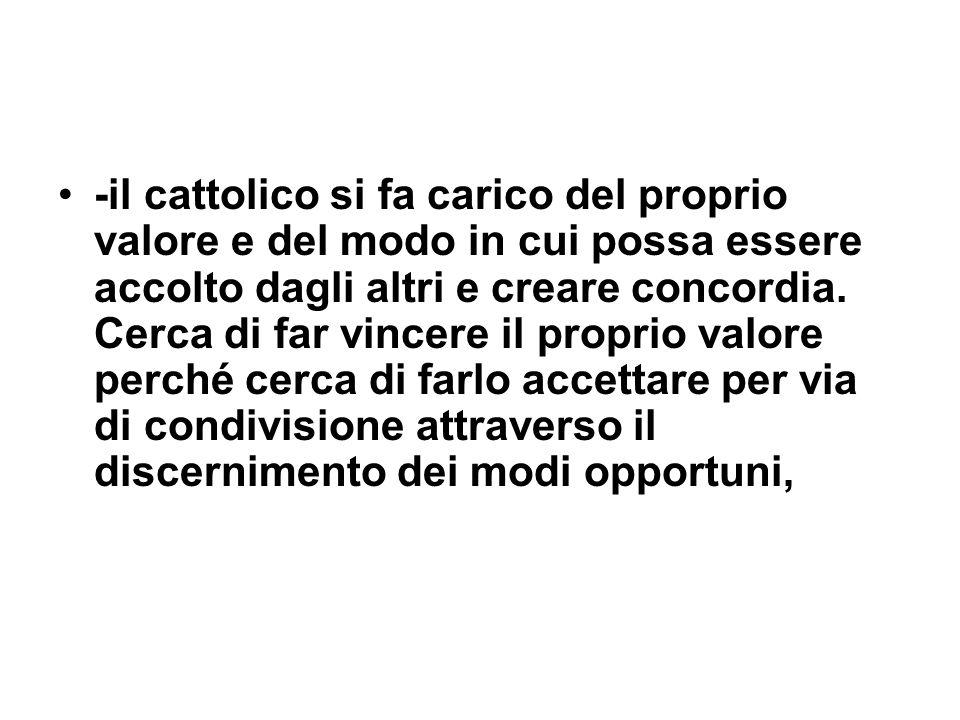 -il cattolico si fa carico del proprio valore e del modo in cui possa essere accolto dagli altri e creare concordia.