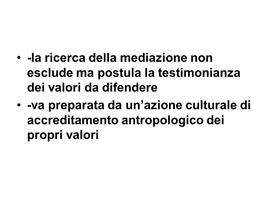 -la ricerca della mediazione non esclude ma postula la testimonianza dei valori da difendere