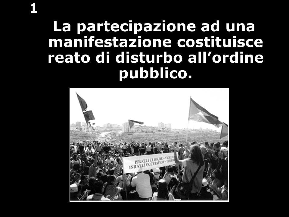 1 La partecipazione ad una manifestazione costituisce reato di disturbo all'ordine pubblico.