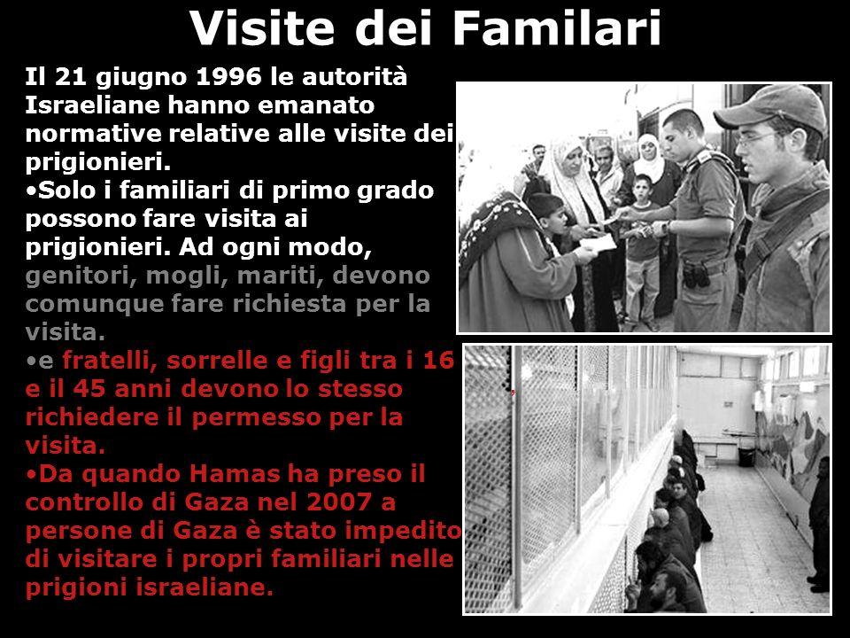 Visite dei Familari Il 21 giugno 1996 le autorità Israeliane hanno emanato normative relative alle visite dei prigionieri.