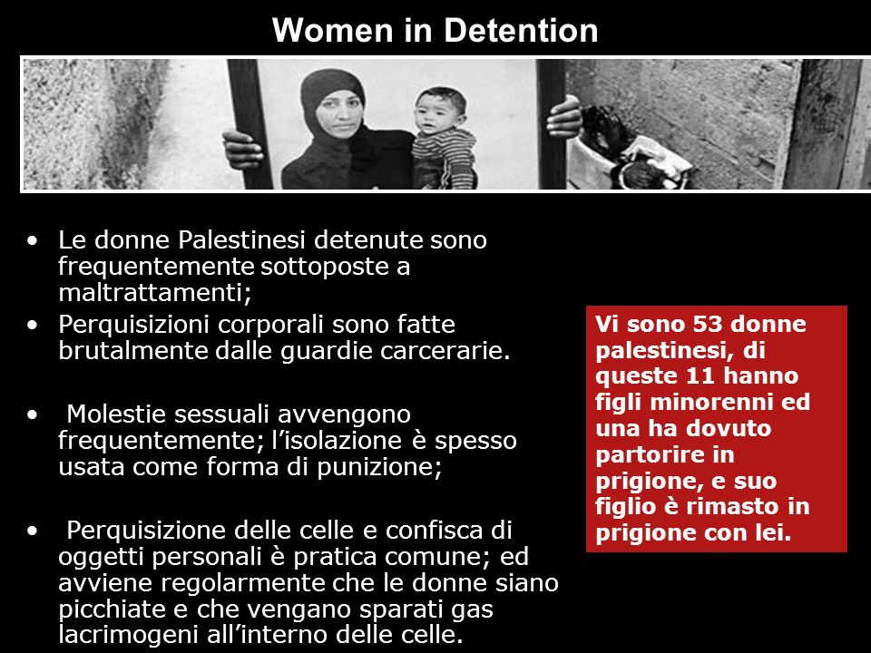 Women in Detention Le donne Palestinesi detenute sono frequentemente sottoposte a maltrattamenti;