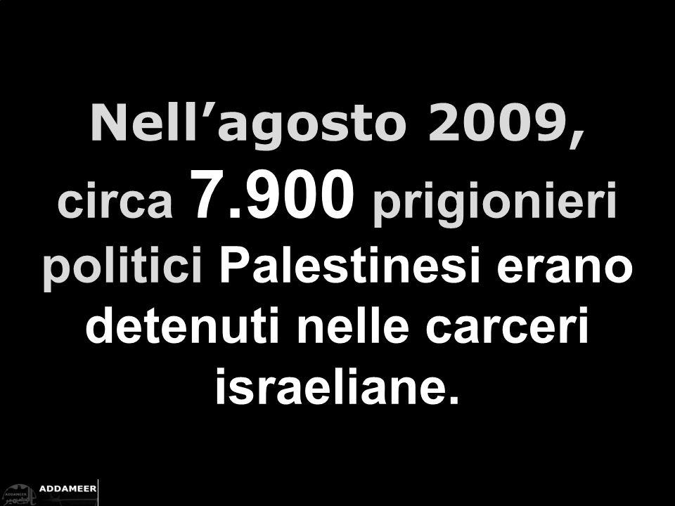 Nell'agosto 2009, circa 7.900 prigionieri politici Palestinesi erano detenuti nelle carceri israeliane.