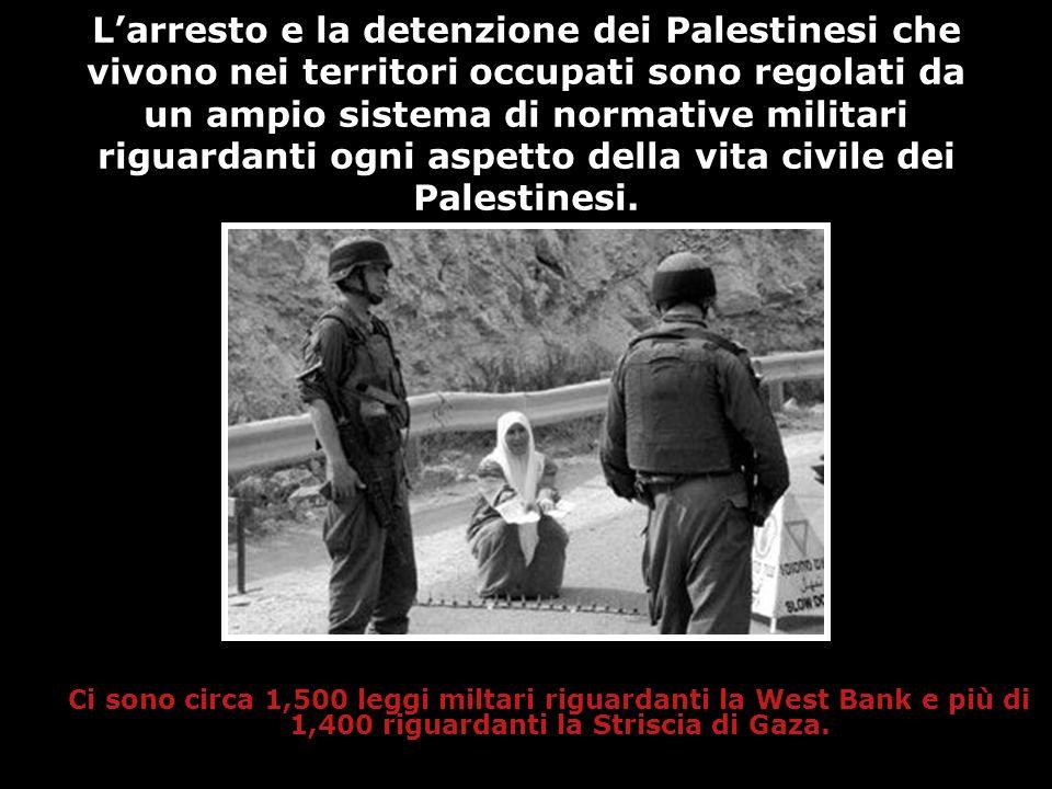 L'arresto e la detenzione dei Palestinesi che vivono nei territori occupati sono regolati da un ampio sistema di normative militari riguardanti ogni aspetto della vita civile dei Palestinesi.