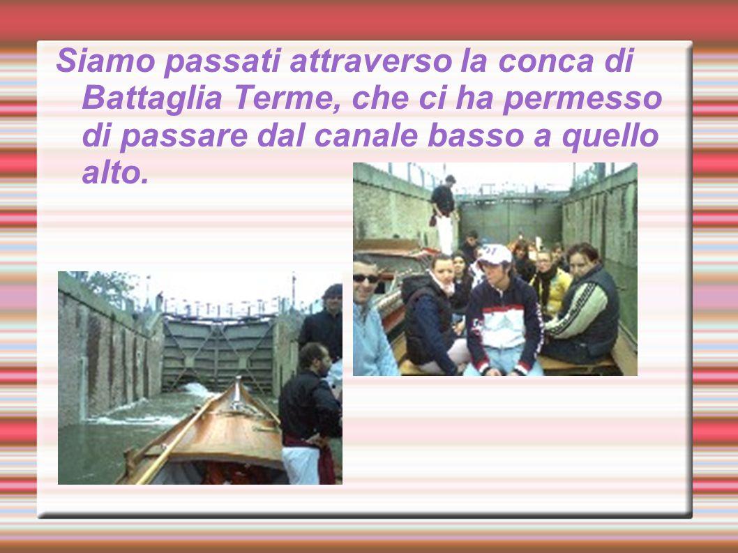 Siamo passati attraverso la conca di Battaglia Terme, che ci ha permesso di passare dal canale basso a quello alto.