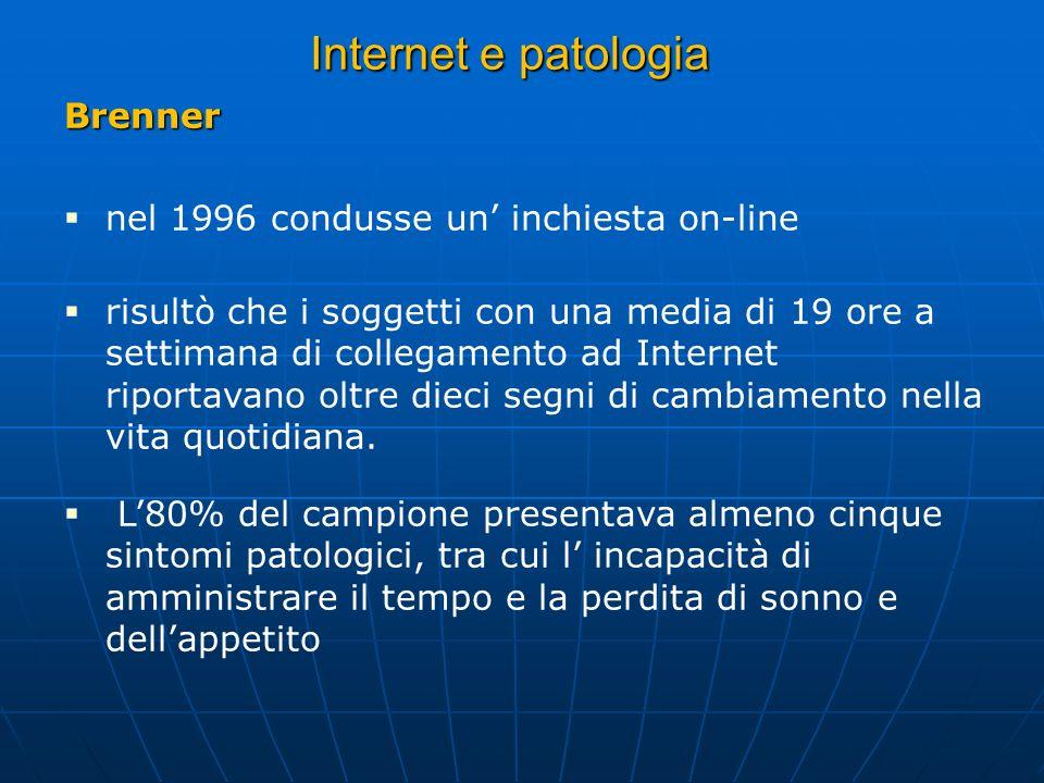 Internet e patologia Brenner nel 1996 condusse un' inchiesta on-line