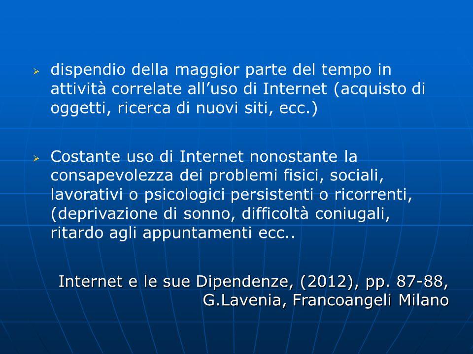 dispendio della maggior parte del tempo in attività correlate all'uso di Internet (acquisto di oggetti, ricerca di nuovi siti, ecc.)