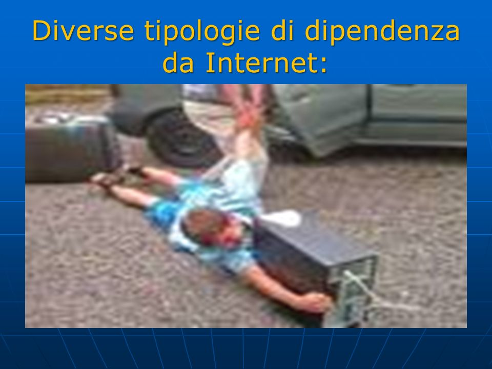Diverse tipologie di dipendenza da Internet: