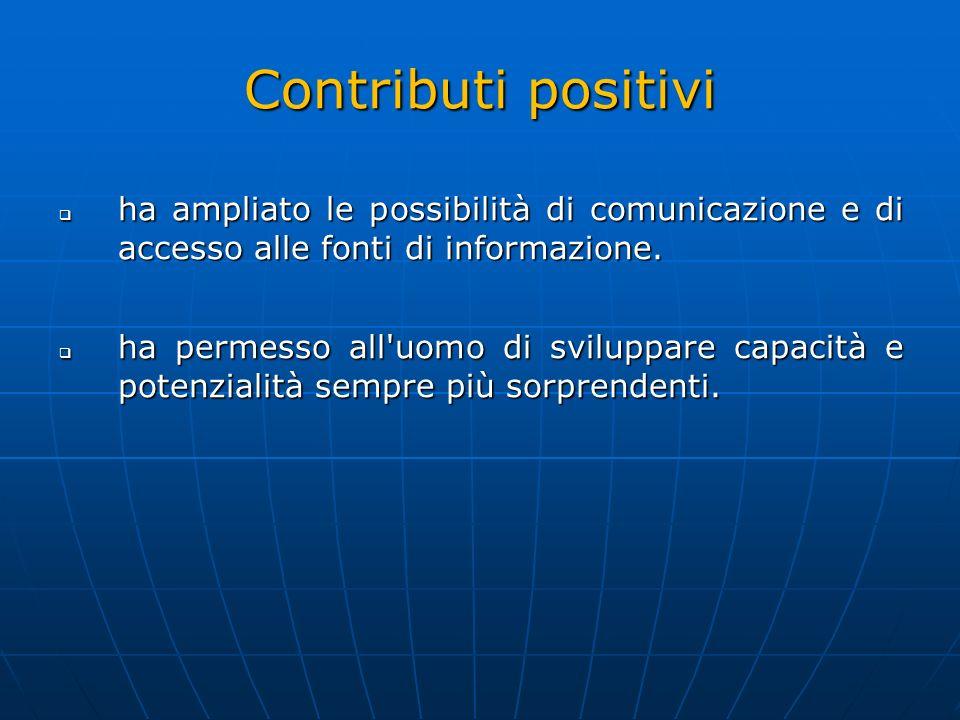 Contributi positivi ha ampliato le possibilità di comunicazione e di accesso alle fonti di informazione.