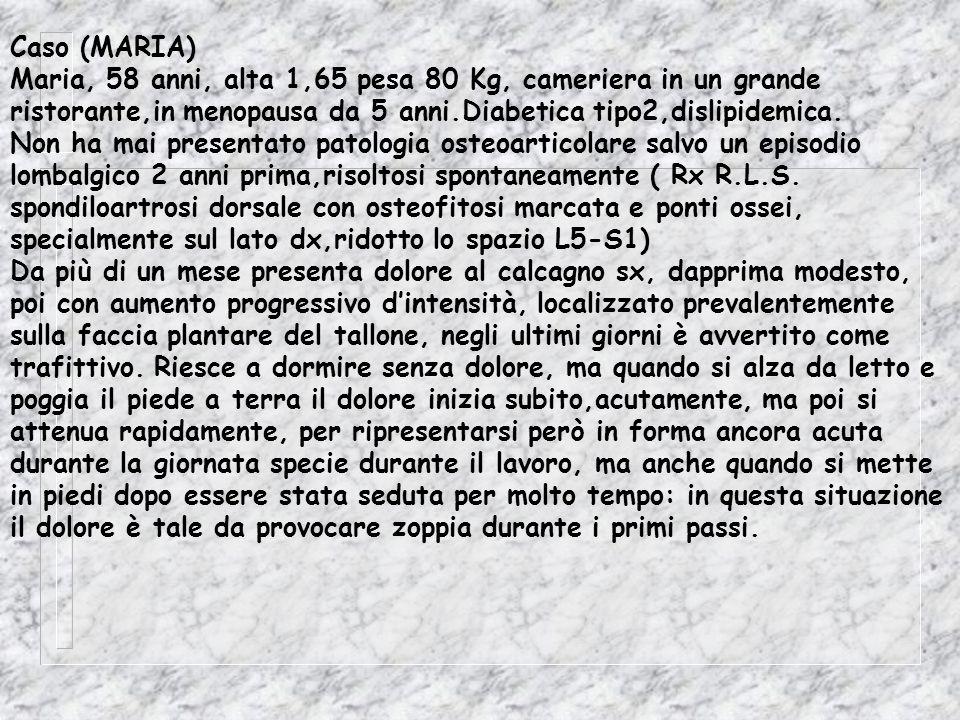 Caso (MARIA) Maria, 58 anni, alta 1,65 pesa 80 Kg, cameriera in un grande. ristorante,in menopausa da 5 anni.Diabetica tipo2,dislipidemica.