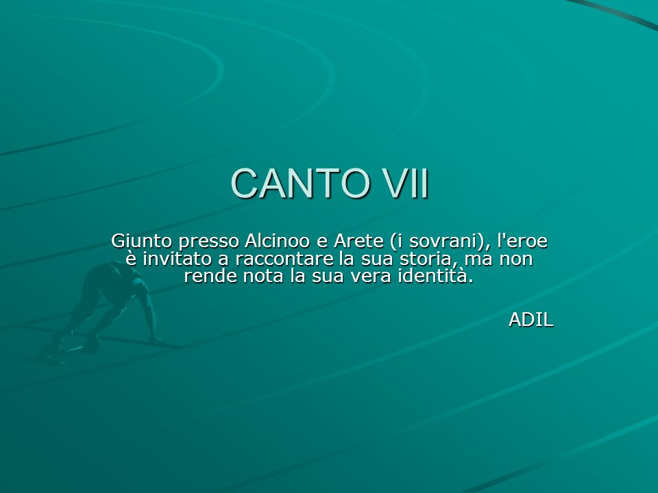 CANTO VII Giunto presso Alcinoo e Arete (i sovrani), l eroe è invitato a raccontare la sua storia, ma non rende nota la sua vera identità.