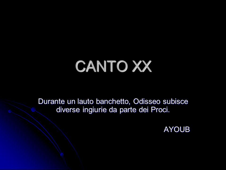 CANTO XX Durante un lauto banchetto, Odisseo subisce diverse ingiurie da parte dei Proci. AYOUB