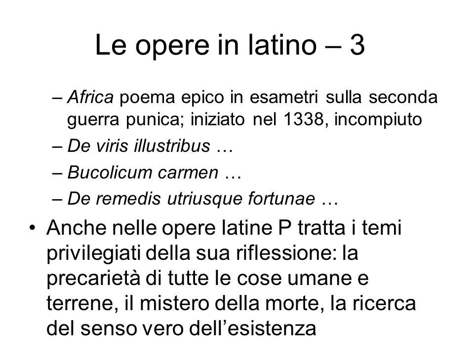 Le opere in latino – 3 Africa poema epico in esametri sulla seconda guerra punica; iniziato nel 1338, incompiuto.