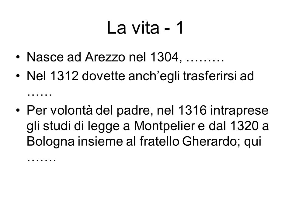 La vita - 1 Nasce ad Arezzo nel 1304, ………