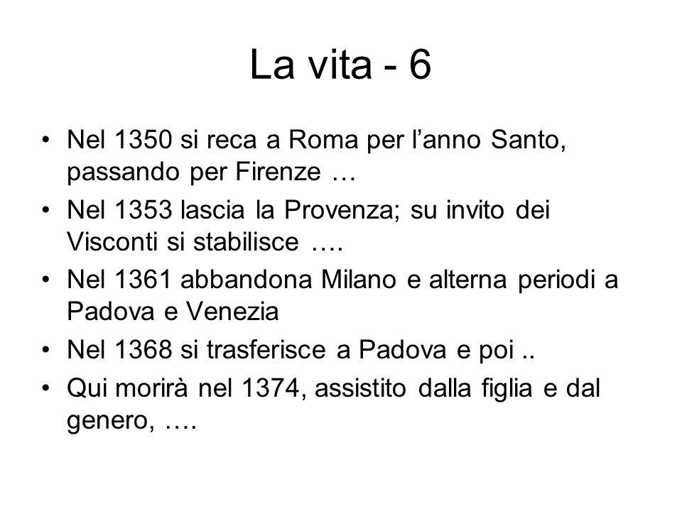 La vita - 6 Nel 1350 si reca a Roma per l'anno Santo, passando per Firenze … Nel 1353 lascia la Provenza; su invito dei Visconti si stabilisce ….