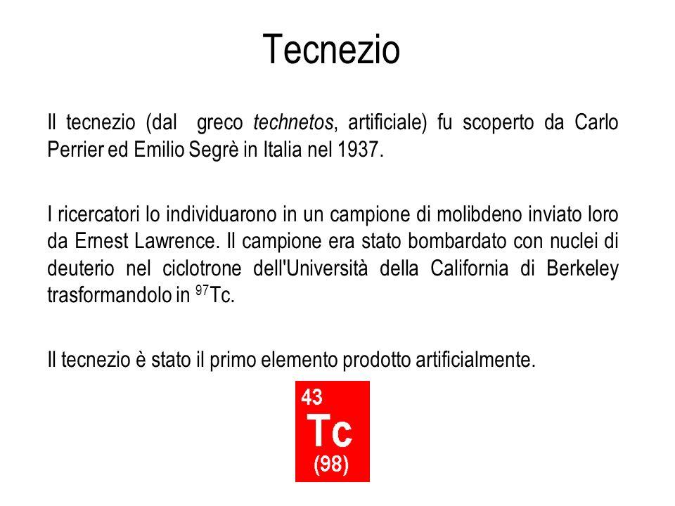 Tecnezio Il tecnezio (dal greco technetos, artificiale) fu scoperto da Carlo Perrier ed Emilio Segrè in Italia nel 1937.