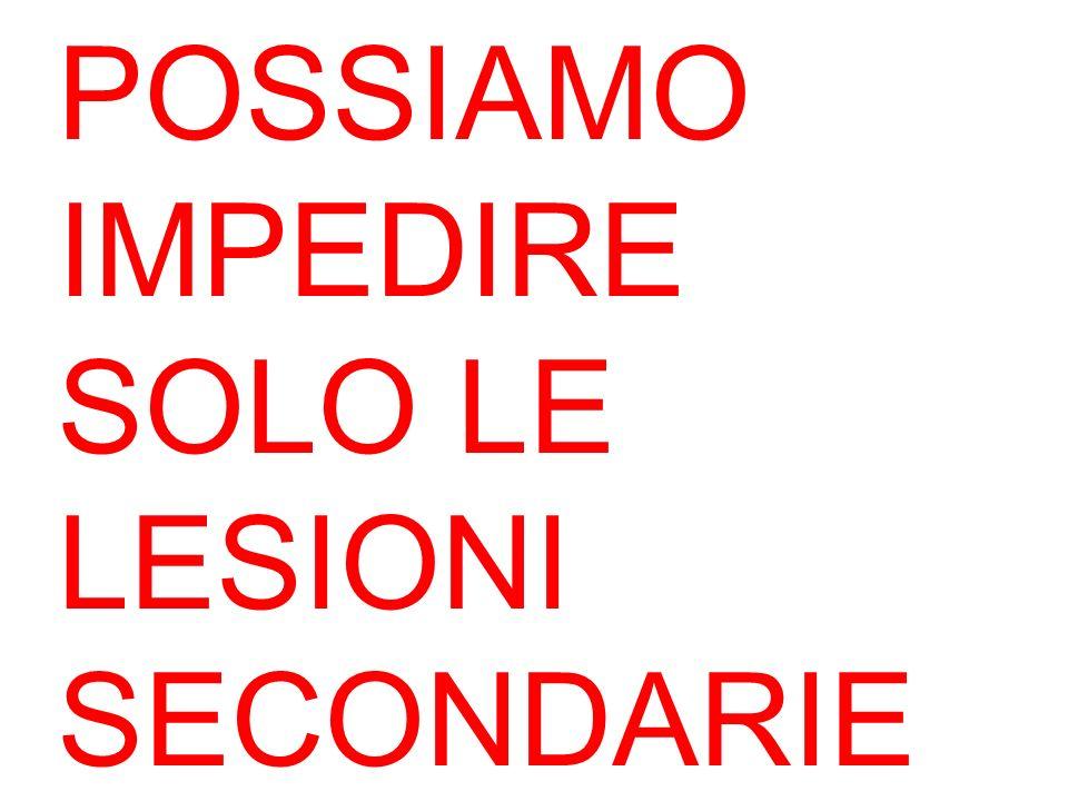 POSSIAMO IMPEDIRE SOLO LE LESIONI SECONDARIE
