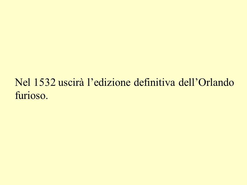 Nel 1532 uscirà l'edizione definitiva dell'Orlando furioso.