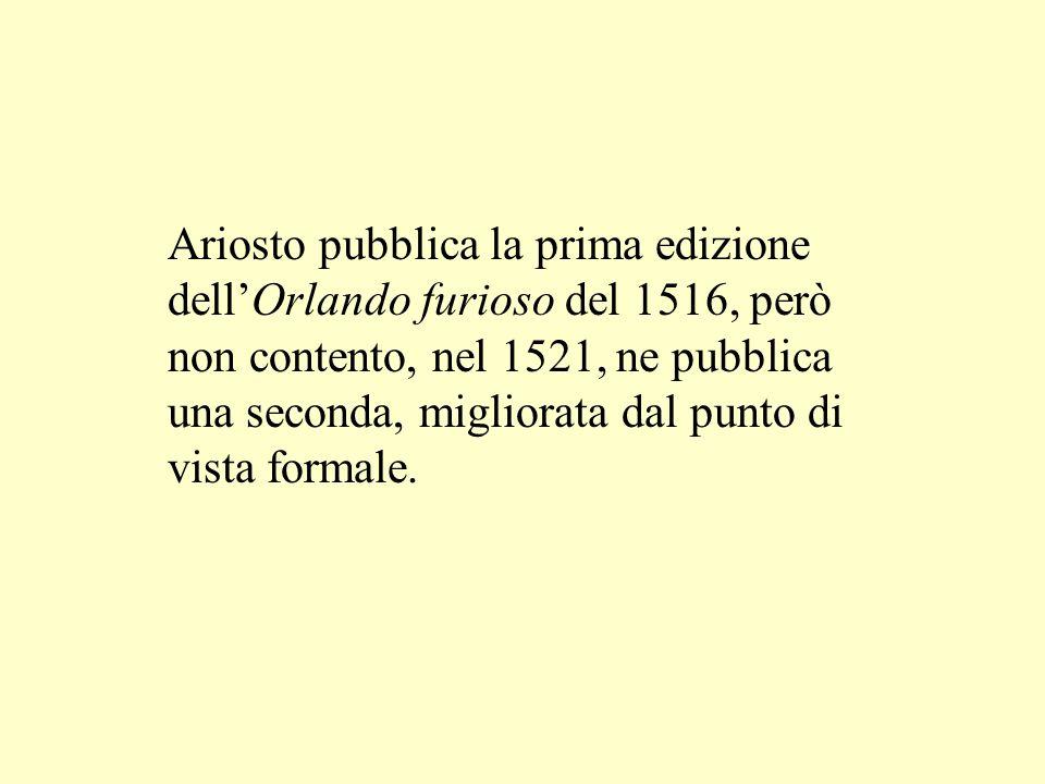 Ariosto pubblica la prima edizione dell'Orlando furioso del 1516, però non contento, nel 1521, ne pubblica una seconda, migliorata dal punto di vista formale.