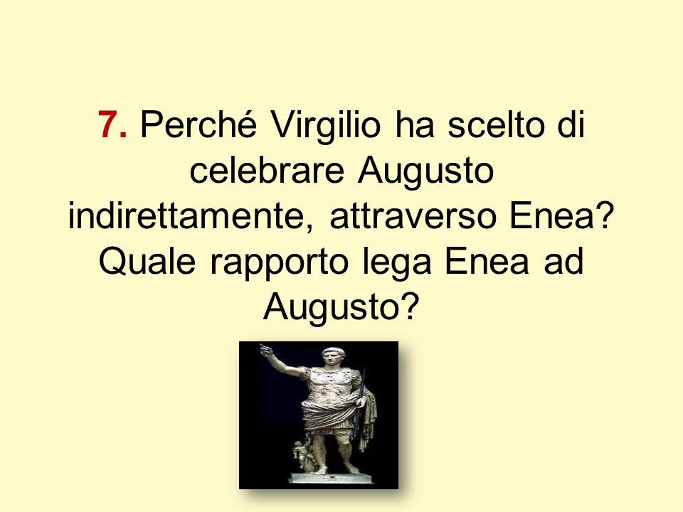 7. Perché Virgilio ha scelto di celebrare Augusto indirettamente, attraverso Enea.