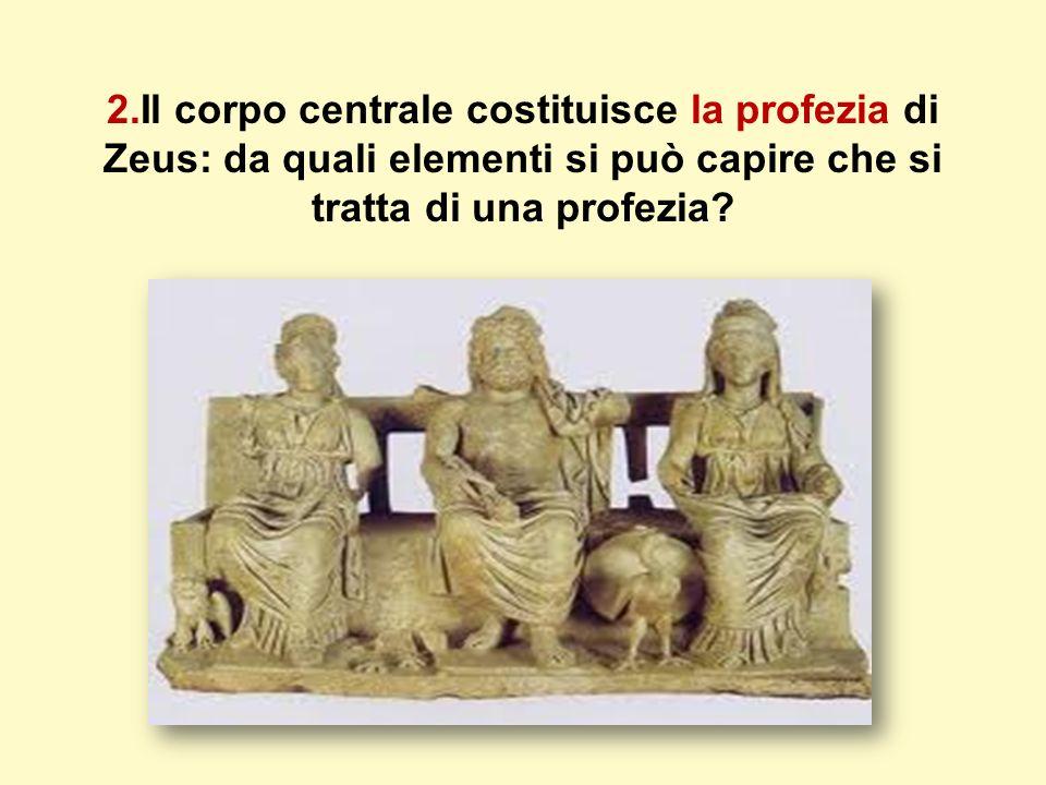 2.Il corpo centrale costituisce la profezia di Zeus: da quali elementi si può capire che si tratta di una profezia