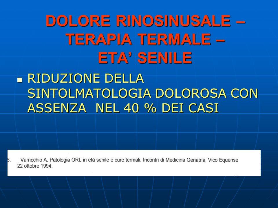 DOLORE RINOSINUSALE – TERAPIA TERMALE – ETA' SENILE