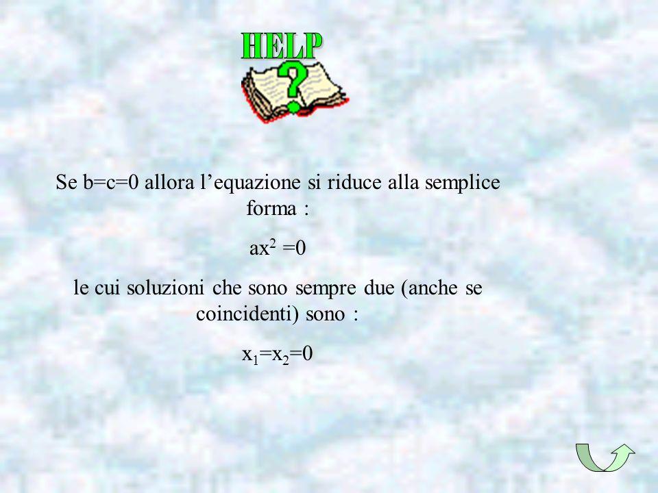 Se b=c=0 allora l'equazione si riduce alla semplice forma : ax2 =0