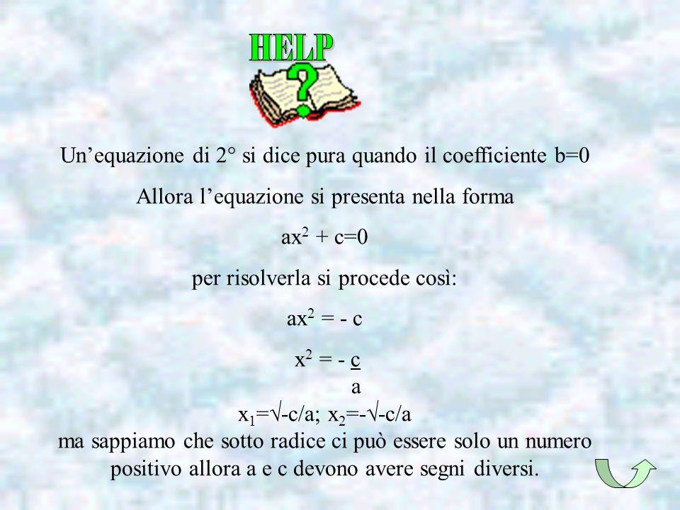 Un'equazione di 2° si dice pura quando il coefficiente b=0