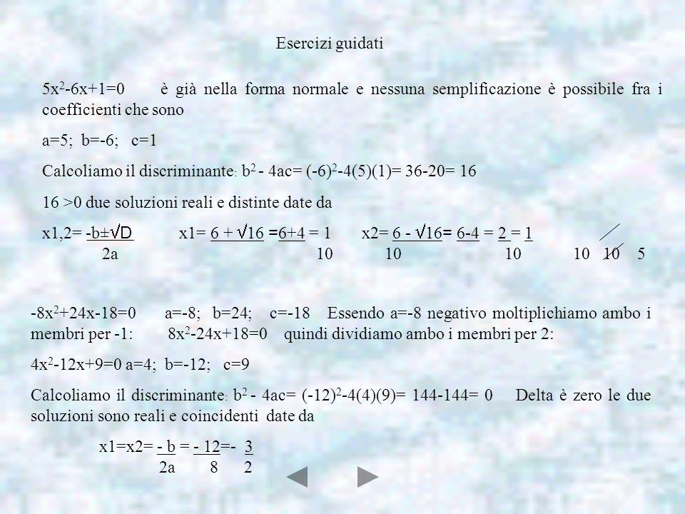 Esercizi guidati5x2-6x+1=0 è già nella forma normale e nessuna semplificazione è possibile fra i coefficienti che sono.