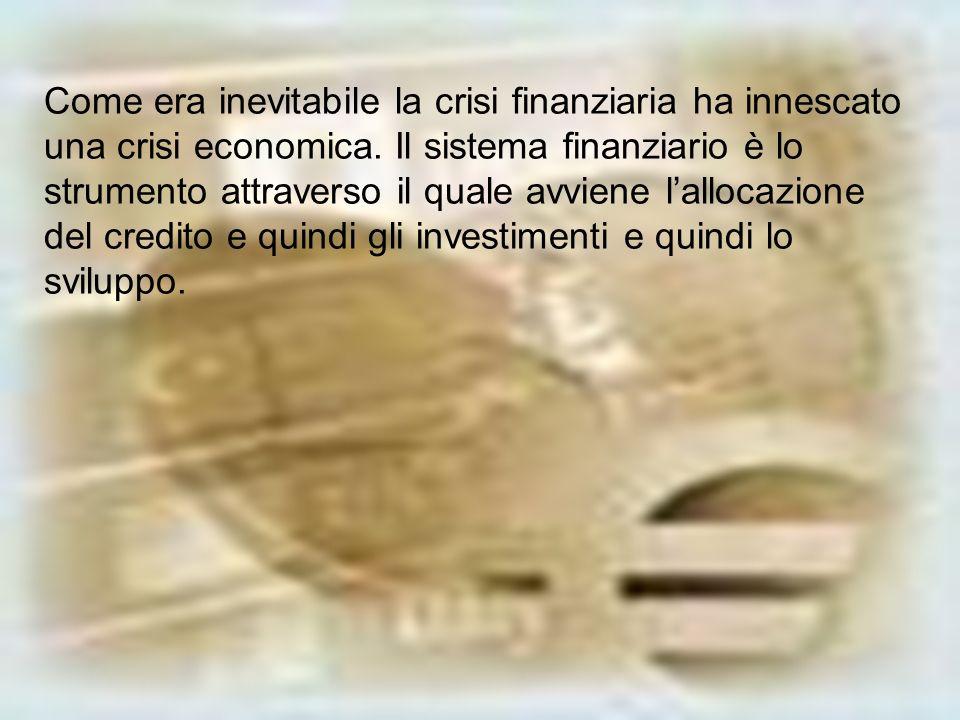 Come era inevitabile la crisi finanziaria ha innescato una crisi economica.