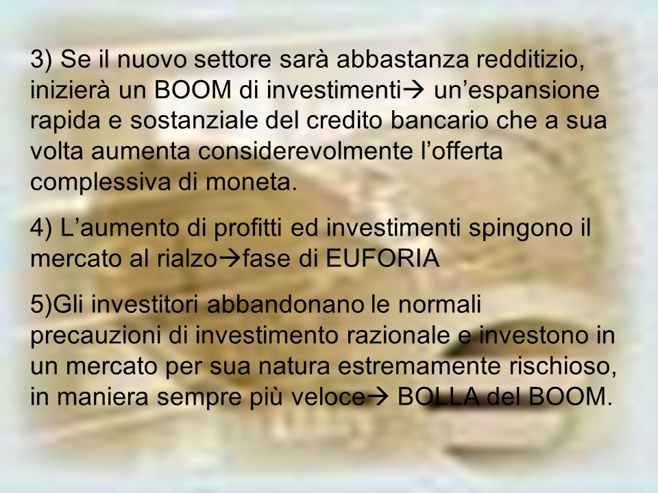 3) Se il nuovo settore sarà abbastanza redditizio, inizierà un BOOM di investimenti un'espansione rapida e sostanziale del credito bancario che a sua volta aumenta considerevolmente l'offerta complessiva di moneta.